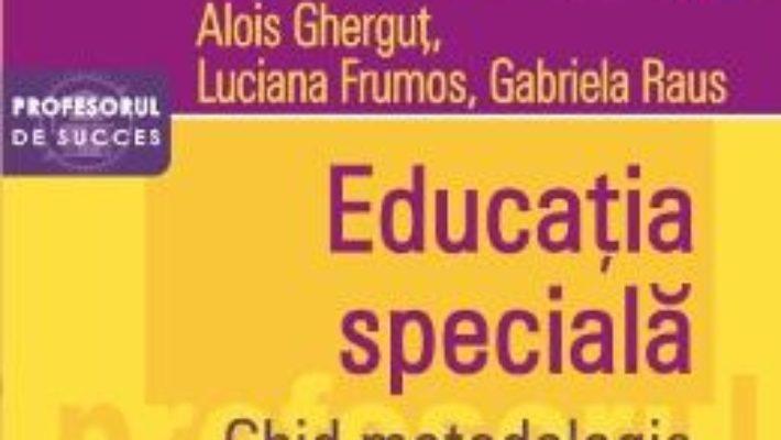 Pret Carte Educatia speciala. Ghid metodologic – Alois Ghergut, Luciana Frumos, Gabriela Raus