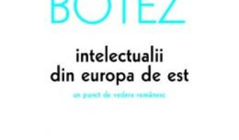 Pret Carte Intelectualii din Europa de Est – Mihai Botez