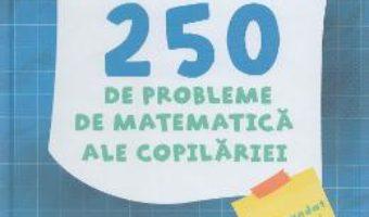 Pret Carte Cele mai frumoase 250 de probleme de matematica ale copilariei – Eduard Dancila, Ioan Dancila