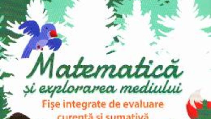 Cartea Matematica si explorarea mediului – Clasa 1. Partea I – Fise integrate de evaluare – Tudora Pitila, Cleopatra Mihailescu (download, pret, reducere)