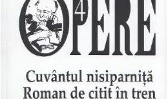 Pret Carte Opere 4: Cuvantul nisiparnita. Roman de citit in tren. Porumbelul zboara – Dumitru Tepeneag