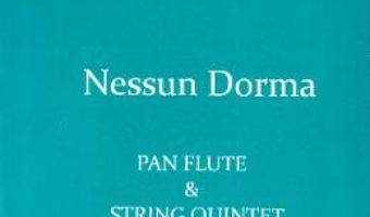 Pret Carte Nessun Dorma. Pentru Nai si Cvintet de coarde – Giacomo Puccini