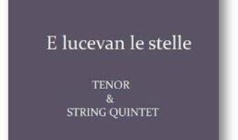 Pret Carte E lucevan le stelle. Pentru Tenor si Cvintet de coarde – Giacomo Puccini