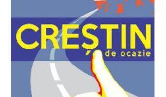 Cartea Crestin de ocazie – Constantin Necula (download, pret, reducere)