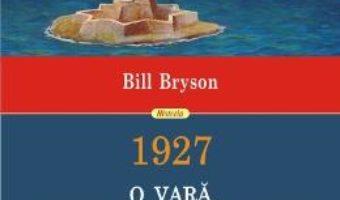 Cartea 1927, O vara care a schimbat lumea – Bill Bryson (download, pret, reducere)