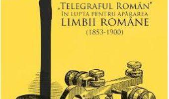 Pret Carte Telegraful Roman in lupta pentru apararea limbii romane (1853-1900) – Michaela Petian