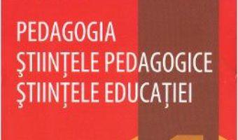 Pret Carte Pedagogia. Stiintele pedagogice. Stiintele educatiei – Sorin Cristea
