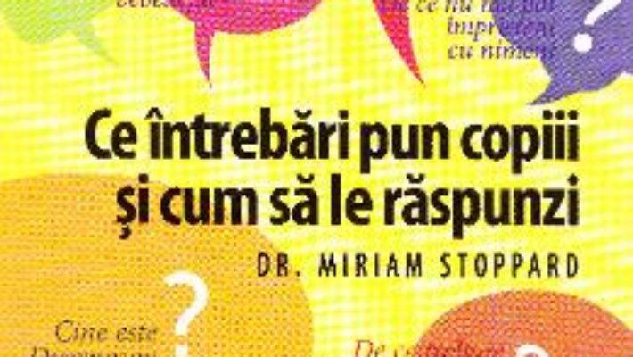 Pret Carte Ce intrebari pun copiii si cum sa le raspunzi – Miriam Stoppard