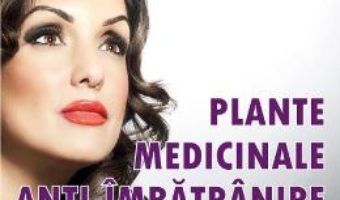 Pret Carte Plante medicilale anti-imbatranire. Tinerete fara batranete – Virginia Ciocan