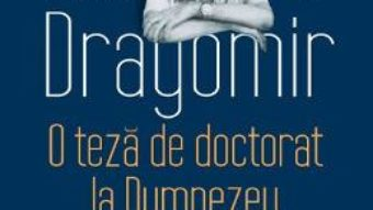 Download  O teza de doctorat la Dumnezeu. Exercitii de gandire – Alexandru Dragomir PDF Online
