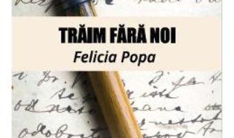 Download  Traim fara noi – Felicia Popa PDF Online