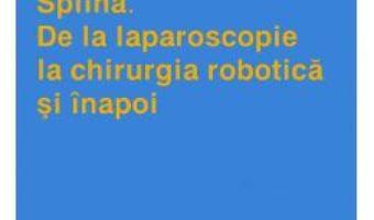 Pret Carte Splina. De la laparoscopie la chirurgia robotica si inapoi – Catalin Vasilescu