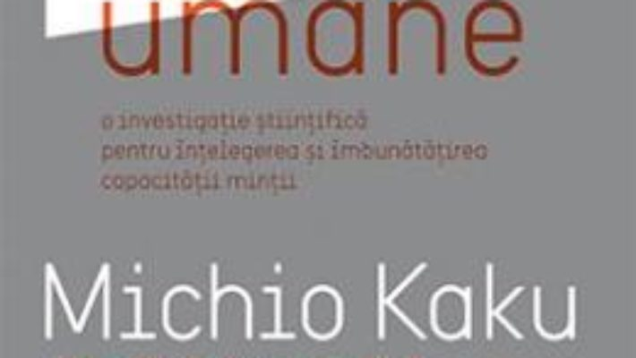 Cartea Viitorul mintii umane – Michio Kaku (download, pret, reducere)