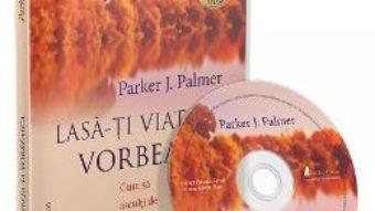 Cartea CD Lasa-ti viata sa vorbeasca! – Parker J. Palmer (download, pret, reducere)