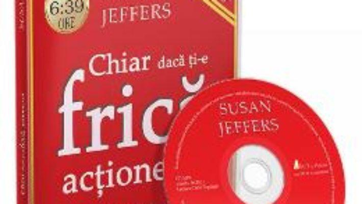 Cartea CD Chiar daca ti-e frica, actioneaza – Susan Jeffers (download, pret, reducere)