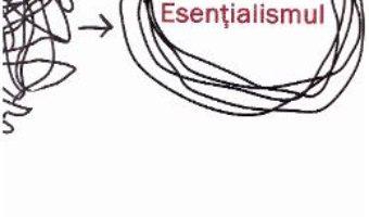 Cartea Esentialismul – Greg McKeown (download, pret, reducere)