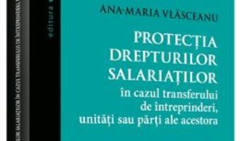 Cartea Protectia drepturilor salariatilor – Ana-Maria Vlasceanu (download, pret, reducere)