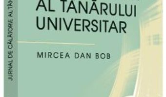 Download  Jurnal de calatorie al tanarului universitar – Mircea Dan Bob PDF Online