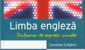 Download  Dictionar de expresii uzuale. Limba engleza – Cosmina Draghici PDF Online
