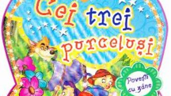 Cartea Cei trei purcelusi – Povesti cu zane (download, pret, reducere)