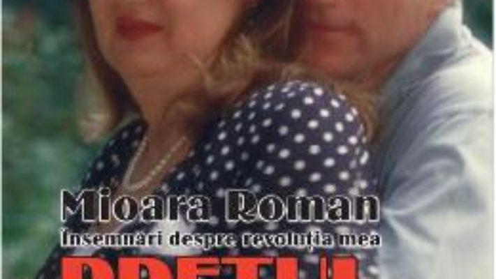 Download  Pretul libertatii. Insemnari despre revolutia mea – Mioara Roman PDF Online