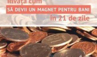 Download  Invata cum sa devii un magnet pentru bani in 21 de zile – Marie-Claire Carlyle PDF Online
