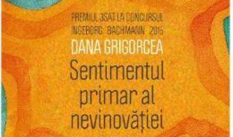 Download  Sentimentul primar al nevinovatiei – Dana Grigorcea PDF Online