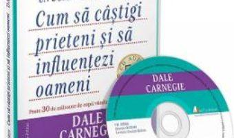 Cartea Audiobook: Cum sa castigi prieteni si sa influentezi oameni – Dale Carnegie (download, pret, reducere)
