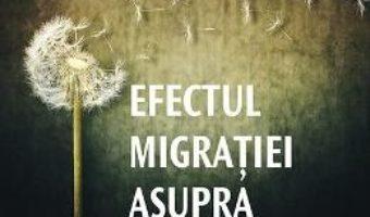 Download  Efectul migratiei asupra securitatii Romaniei si a Europei – Anghel Andreescu, Dan Andreescu, Dan Bardas PDF Online