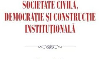 Download  Societate civila, democratie si constructie institutionala – Andrada Nimu PDF Online
