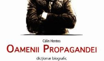Download  Oamenii propagandei – Calin Hentea PDF Online