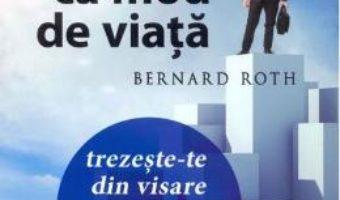 Download  Succesul ca mod de viata – Bernard Roth PDF Online