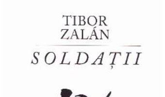 Cartea Soldatii – Tibor Zalan (download, pret, reducere)