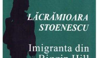 Cartea Imigranta din Biggin Hill – Lacramioara Stoenescu (download, pret, reducere)