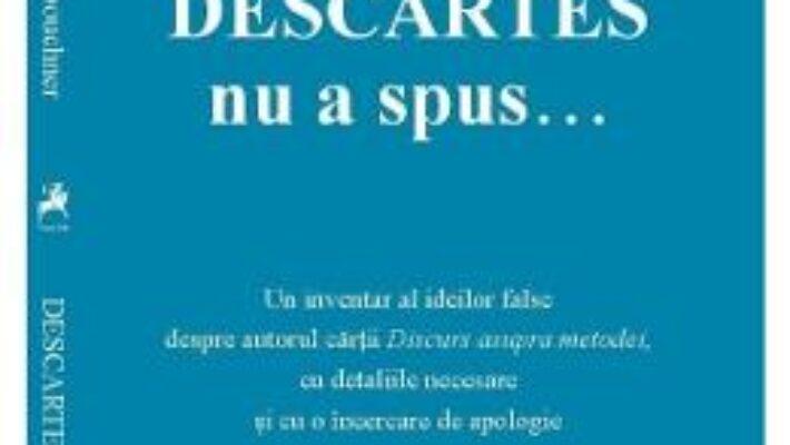 Download  Descartes nu a spus… – Denis Kambouchner PDF Online