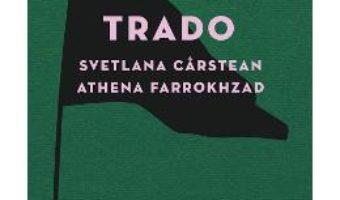 Download  Trado – Svetlana Carstean, Athena Farrokhzad PDF Online