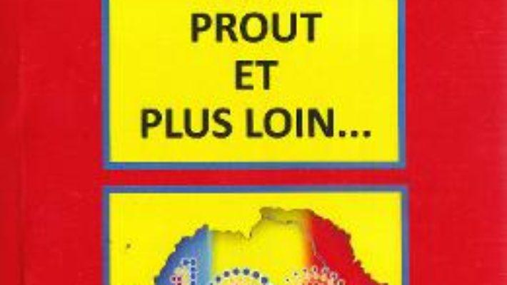 Cartea Au-dela du prout et plus loin… – Doru Ciucescu (download, pret, reducere)