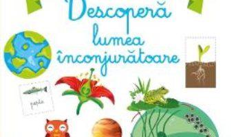 Cartea Descopera lumea inconjuratoare – Atelier de jocuri si activitati montessori – Coline Creton, Remy Leglise (download, pret, reducere)