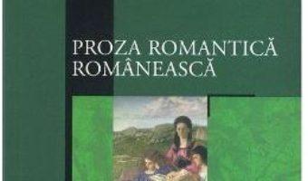 Cartea Proza romantica romaneasca (download, pret, reducere)