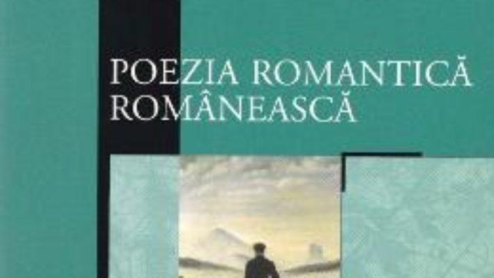 Cartea Poezia romantica romaneasca (download, pret, reducere)