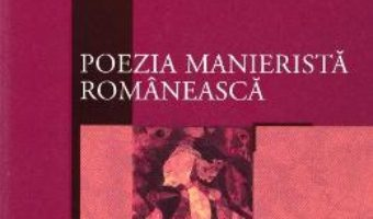 Cartea Poezia manierista romaneasca (download, pret, reducere)