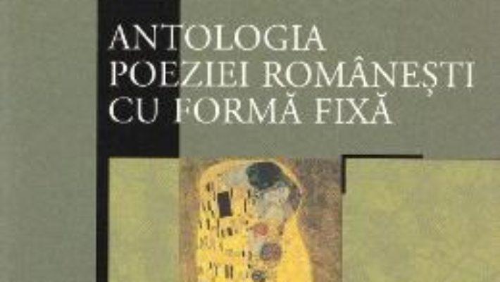 Cartea Antologia poeziei romanesti cu forma fixa (download, pret, reducere)