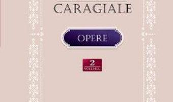Cartea Opere vol.2: Proza literara in periodice. Postume – Ion Luca Caragiale (download, pret, reducere)