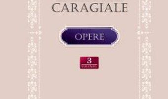 Cartea Opere Vol.3: Teatru. Scrieri despre teatru – Ion Luca Caragiale (download, pret, reducere)