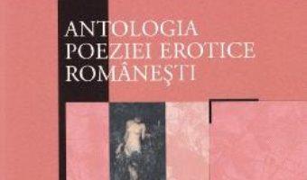 Cartea Antologia poeziei erotice romanesti (download, pret, reducere)