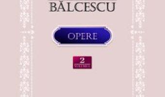 Cartea Opere vol.2: Romanii supt Mihai-Voievod Viteazul – Nicolae Balcescu (download, pret, reducere)