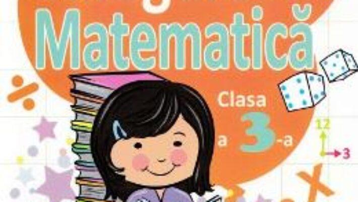 Cartea Culegere de Matematica Clasa 3 Ed.2018 – Mihaela Serbanescu (download, pret, reducere)