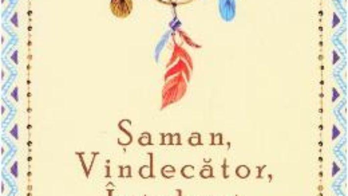 Cartea Saman, vindecator, intelept – Alberto Villoldo (download, pret, reducere)