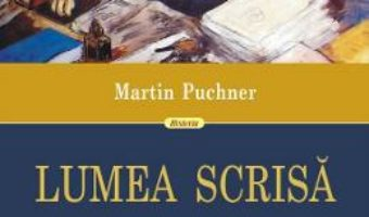 Cartea Lumea scrisa – Martin Puchner (download, pret, reducere)