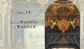 Cartea O istorie a muzicii universale Vol.4 De la Rossini la Wagner – Ioana Stefanescu (download, pret, reducere)